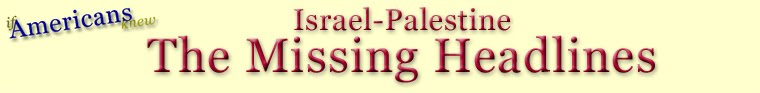 Israel-Palestine: The Missing Headlines