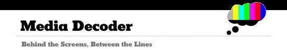 Media Decoder - Behind the Scenes, Between the Lines