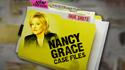 Nancy Grace Case Files